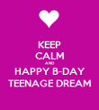 KEEP CALM AND HAPPY B-DAY TEENAGE DREAM - Personalised Poster large