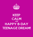 KEEP CALM AND HAPPY B-DAY TEENAGE DREAM! - Personalised Poster large