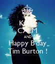 KEEP CALM AND Happy B'day Tim Burton ! - Personalised Poster large
