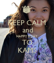 KEEP CALM  and HAPPY B'DAY TO KAMS - Personalised Poster large