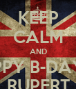 KEEP CALM AND HAPPY B-DAYHA RUPERT - Personalised Poster large