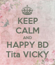 KEEP CALM AND HAPPY BD Tita VICKY - Personalised Poster large