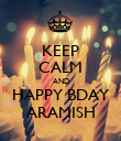 KEEP CALM AND HAPPY BDAY ARAMISH - Personalised Poster large