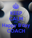 KEEP CALM AND Happy B'day COACH - Personalised Poster large