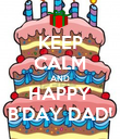 KEEP CALM AND HAPPY B'DAY DAD! - Personalised Poster large