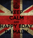 KEEP CALM AND HAPPY BDAY DJ MALIK - Personalised Poster large
