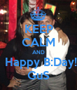 KEEP CALM AND    Happy B:Day!!! GuS - Personalised Poster large