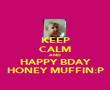 KEEP CALM AND HAPPY BDAY HONEY MUFFIN:P - Personalised Poster large