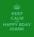 KEEP CALM AND HAPPY BDAY JUANK - Personalised Poster large