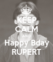 KEEP CALM AND Happy Bday RUPERT - Personalised Poster large