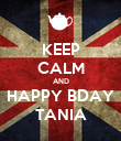 KEEP CALM AND HAPPY BDAY TANIA - Personalised Poster large