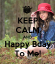 KEEP CALM AND Happy Bday To Me! - Personalised Poster large