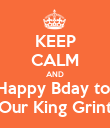 KEEP CALM AND Happy Bday to  Our King Grint - Personalised Poster large