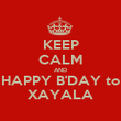 KEEP CALM AND HAPPY B'DAY to XAYALA - Personalised Poster large