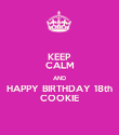 KEEP CALM AND HAPPY BIRTHDAY 18th COOKIE - Personalised Poster large