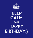 KEEP CALM AND HAPPY BIRTHDAY;) - Personalised Poster large