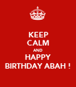KEEP CALM AND HAPPY BIRTHDAY ABAH ! - Personalised Poster large