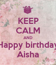 KEEP CALM AND Happy birthday Aisha - Personalised Poster large