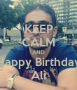 KEEP CALM AND Happy Birthday Ali - Personalised Poster large