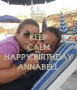 KEEP CALM AND HAPPY BIRTHDAY ANNABELL - Personalised Poster large