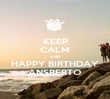 KEEP CALM AND HAPPY BIRTHDAY ANSBERTO - Personalised Poster large
