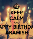 KEEP CALM AND HAPPY BIRTHDAY ARAMISH - Personalised Poster large