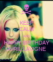 KEEP CALM AND HAPPY BIRTHDAY AVRIL LAVIGNE - Personalised Poster large