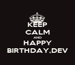 KEEP CALM AND HAPPY BIRTHDAY,DEV - Personalised Poster large