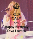 KEEP CALM AND Happy Birthday Diva Lovato - Personalised Poster large
