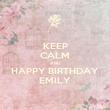 KEEP CALM AND HAPPY BIRTHDAY EMILY - Personalised Poster large