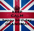 KEEP CALM AND- happy birthday GRANDMA!! - Personalised Poster large