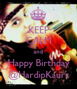 KEEP CALM and Happy Birthday @HardipKaurr - Personalised Poster large
