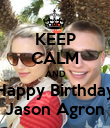 KEEP CALM AND Happy Birthday Jason Agron - Personalised Poster large