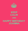 KEEP CALM AND HAPPY BIRTHDAY JOANNA - Personalised Poster large