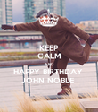 KEEP CALM AND HAPPY BIRTHDAY  JOHN NOBLE  - Personalised Poster large