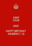 KEEP CALM AND HAPPY BIRTHDAY KIKIBENI!!! ;D - Personalised Poster large