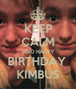 KEEP CALM AND HAPPY BIRTHDAY  KIMBUS - Personalised Poster large