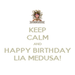 KEEP CALM AND HAPPY BIRTHDAY LIA MEDUSA! - Personalised Poster large