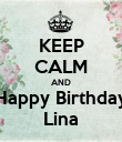 KEEP CALM AND Happy Birthday Lina - Personalised Poster large