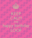 KEEP CALM AND happy birthday LOOF - Personalised Poster large