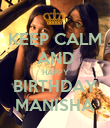 KEEP CALM AND HAPPY BIRTHDAY MANISHA - Personalised Poster large