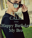 KEEP CALM AND Happy Birthday My Bro - Personalised Poster large