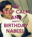 KEEP CALM AND HAPPY  BIRTHDAY NABEEL  - Personalised Poster large