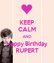 KEEP CALM AND Happy Birthday RUPERT - Personalised Poster large