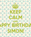 KEEP CALM AND HAPPY BIRTHDAY, SIMON! - Personalised Poster large