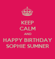 KEEP CALM AND HAPPY BIRTHDAY SOPHIE SUMNER - Personalised Poster large