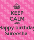 KEEP CALM AND Happy birthday Sureesha  - Personalised Poster large