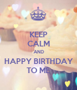 KEEP CALM AND HAPPY BIRTHDAY TO ME - Personalised Poster large