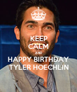 KEEP CALM AND HAPPY BIRTHDAY TYLER HOECHLIN - Personalised Poster large