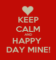 KEEP CALM AND HAPPY  DAY MINE! - Personalised Poster large